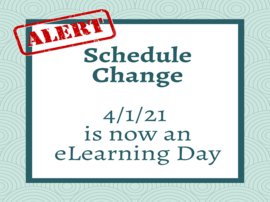 4/1/21 Schedule Change. This day is now an eLearning Day.
