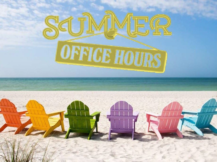 Summer Office Hours Monday thru Thursday from    8 am - 4 pm