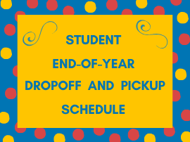 Student End-of-Year Dropoff and Pickup Schedule