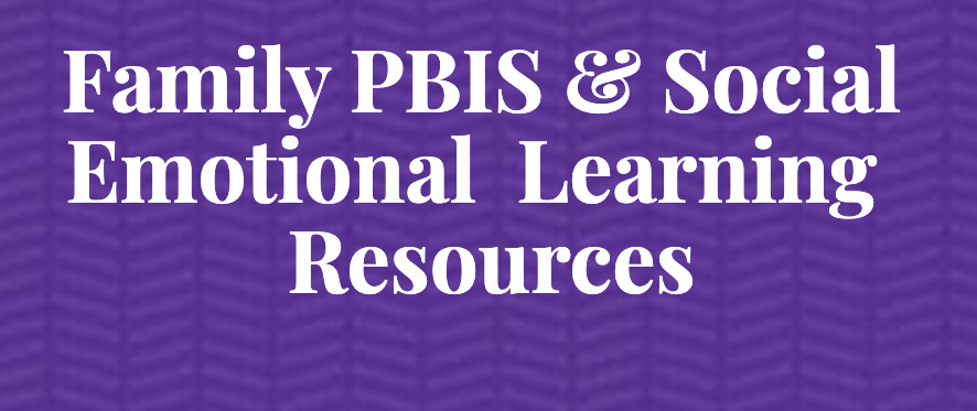 Family PBIS and Social Emotional Learning Resource Page