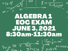 algebra 1 eoc is june 3 2021 at 8:30 am until 11:30 am