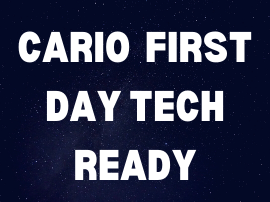 Cario First Day Tech Ready